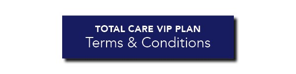 Total Care VIP Protection Plan Terms and Conditions