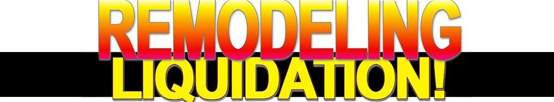 Remodeling Liquidation sale