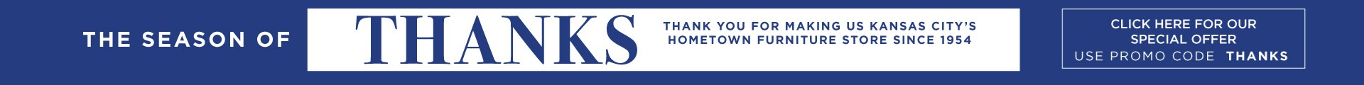 The Season of Thanks | Thank you for making us Kansas City's hometown furniture store since 1954 | Click here to see our special offer