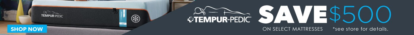 Tempur-Pedic | Save $500 on select mattresses *see store for details.