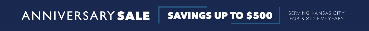 Anniversary Sale | Savings up to $500 | Serving Kansas City for Sixty-Five Years