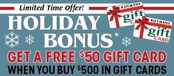 Holiday Bonus. Get a $50 gift card when you purchase $500 in Gift cards.