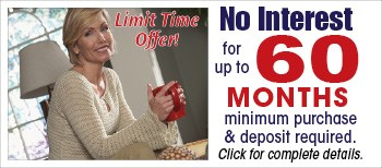 NO Interest for up to 60 Months with minimum purchase and deposits on you Rotmans credit card.