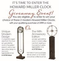 Enter the Howard Miller Clock Giveaway with your purchase of $999 or more. ask sales associate for details