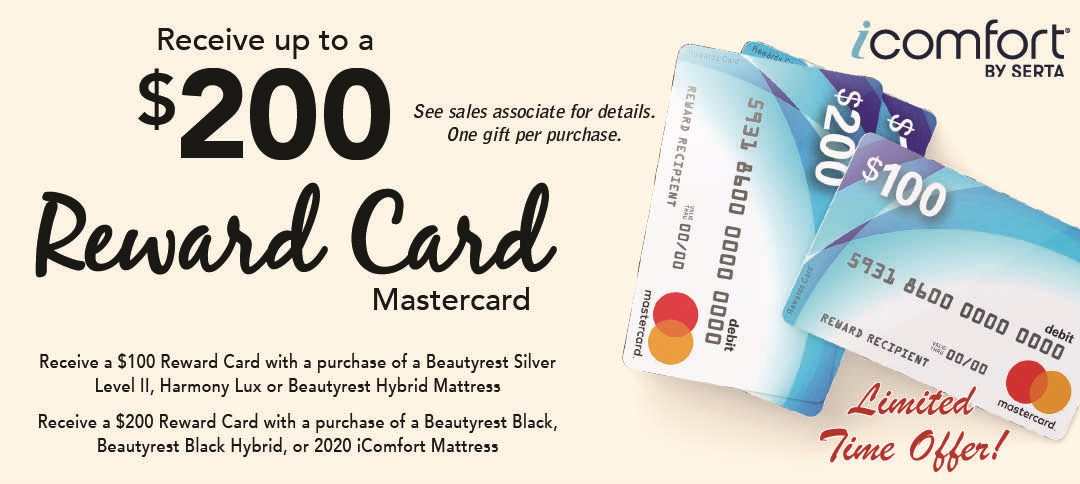 get up to a $200 reward card when you purchase select Beautyrest and icomfort mattresses