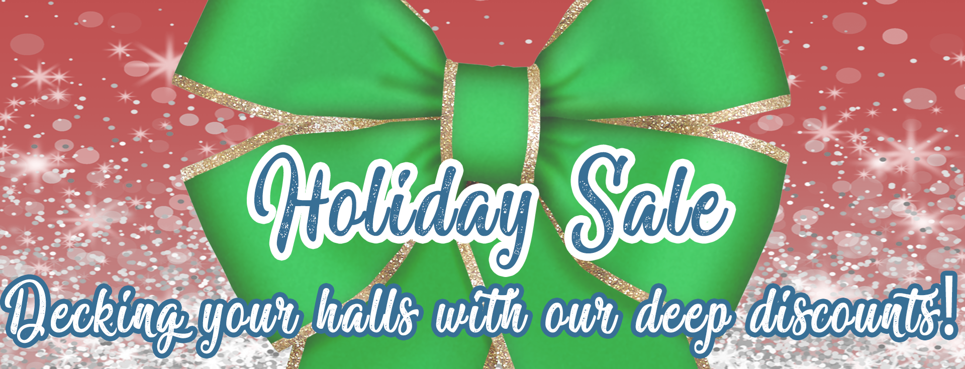 Our Holiday Sale is Now