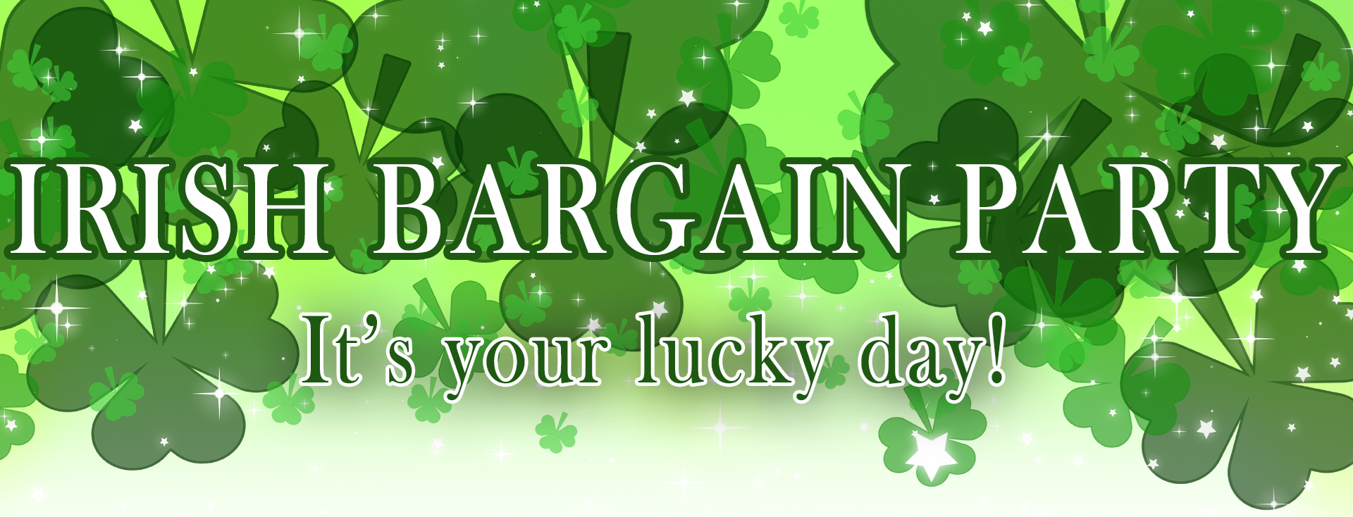 It's your lucky day, the Irish Bargain Party is here!