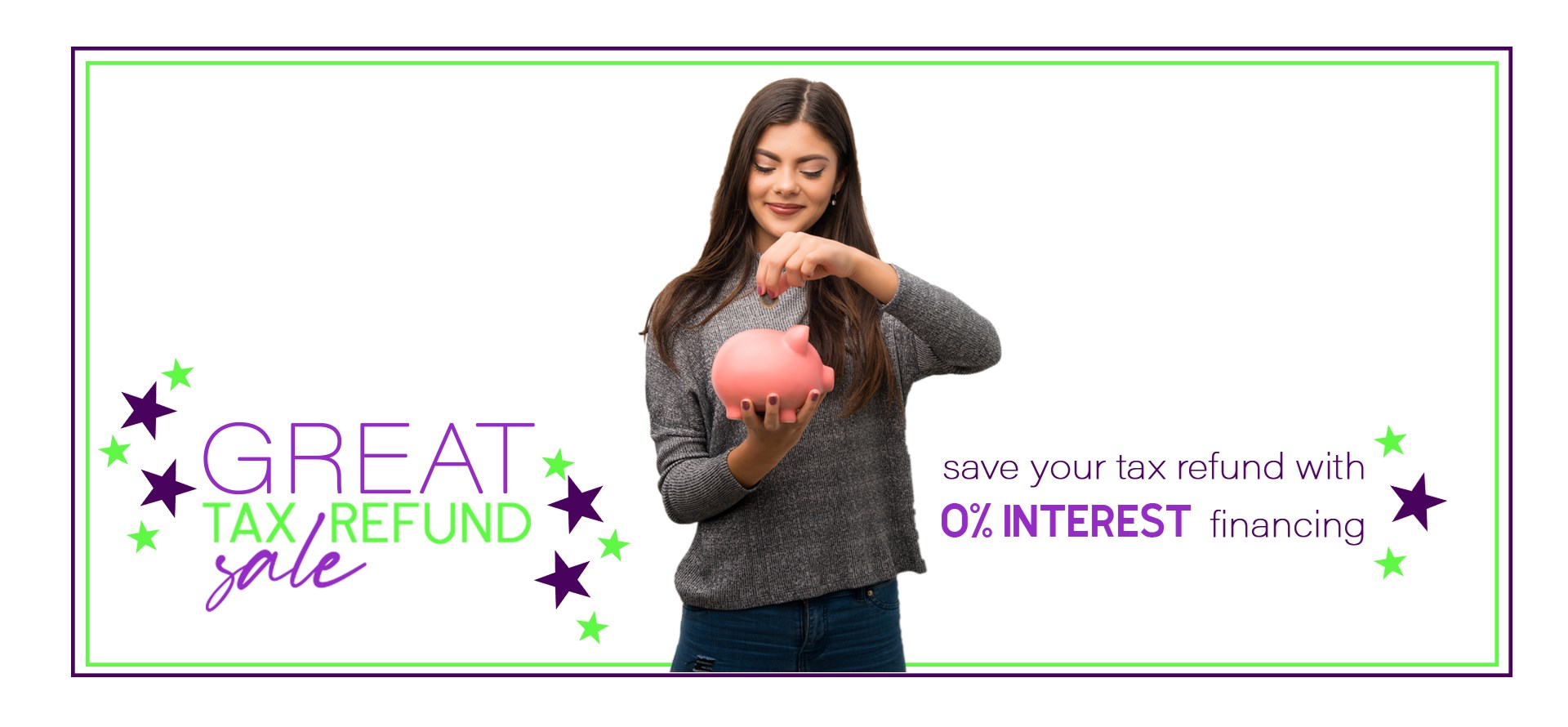 The Great Tax Refund Sale is going on now. Save your tax refund with 0% interest financing