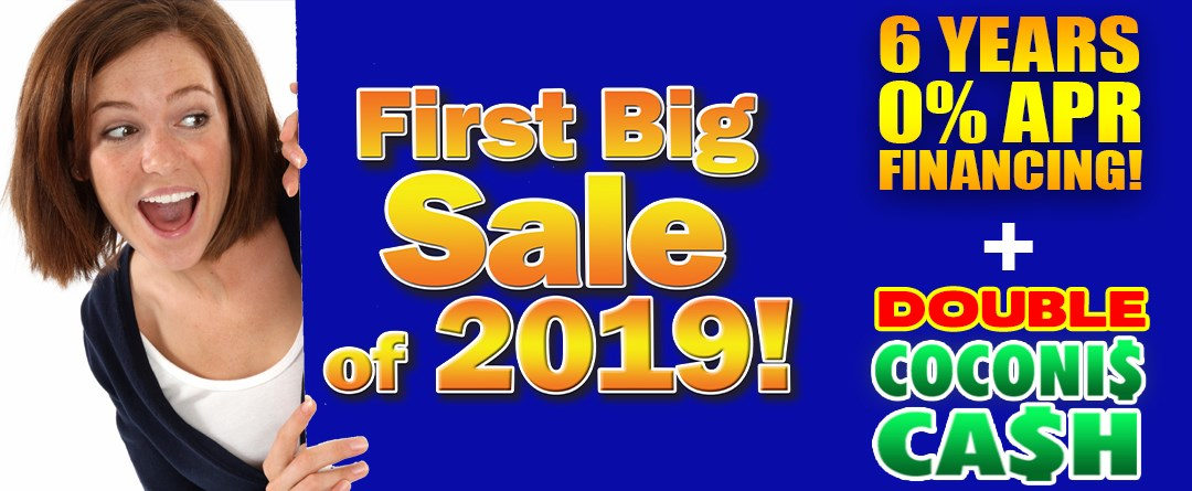 First Big Sale of 2019, 6 Years 0% APR Financing plus Double Coconis Cash