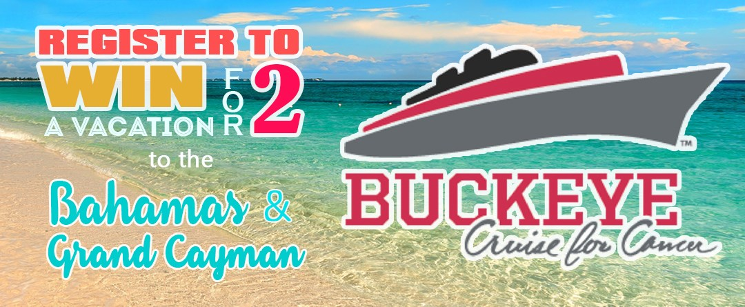Register to Win a Vacation for 2 to the Bahamas and Grand Cayman on the Buckeye Cruise for Cancer