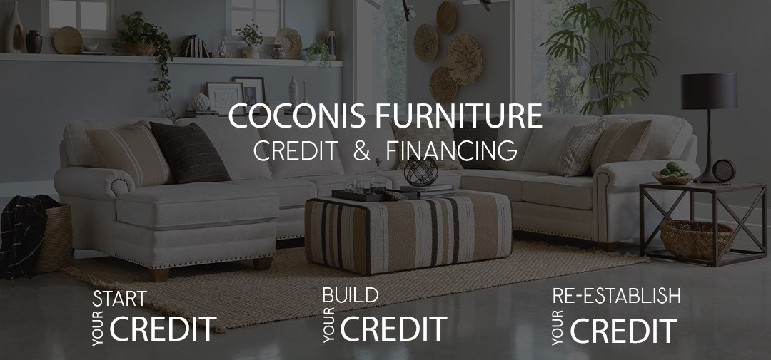 Coconis Furniture Credit & Financing | Start Your Credit | Buld Your Credit | Re-Establish Your Credit