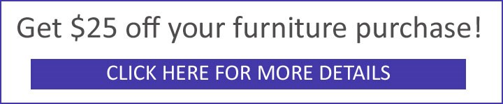 Get $25 off your furniture purchase! Click here for details