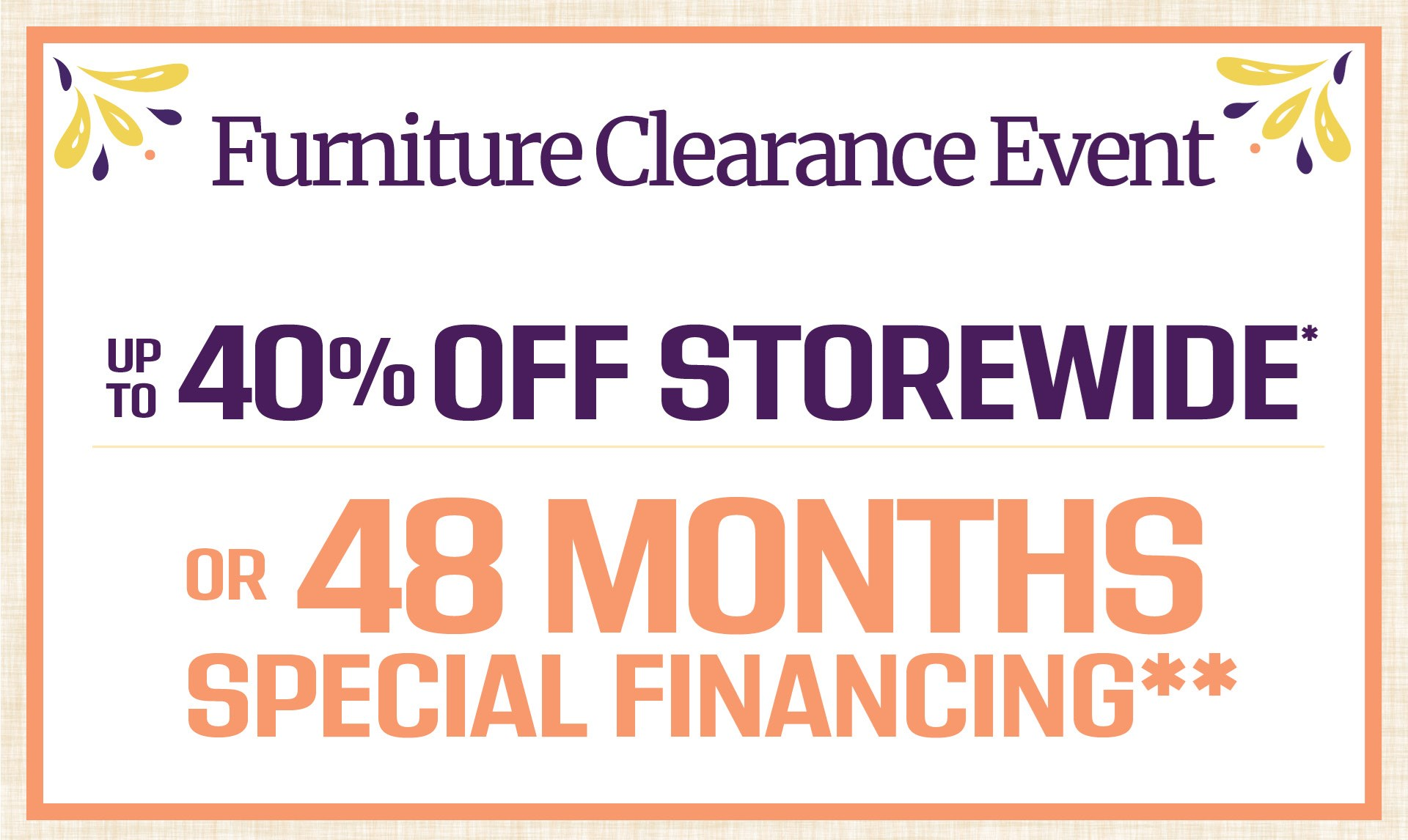 Up to 40% Off Storewide* or 48 Months Special Financing**
