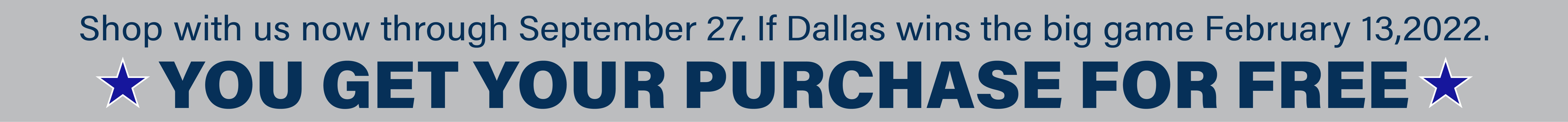 If Dallas wins the big game next year, you get your purchase for FREE
