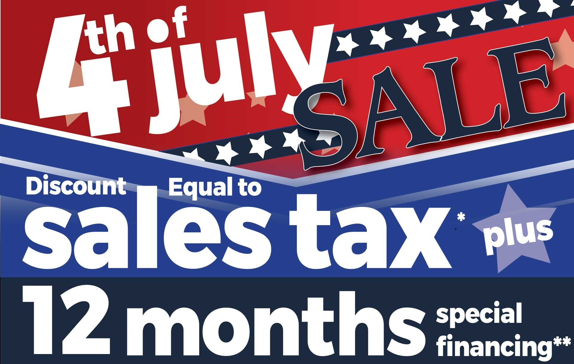 July 4th Sale! Discount Equal to the Sales Tax Plus 12 Months Special Financing