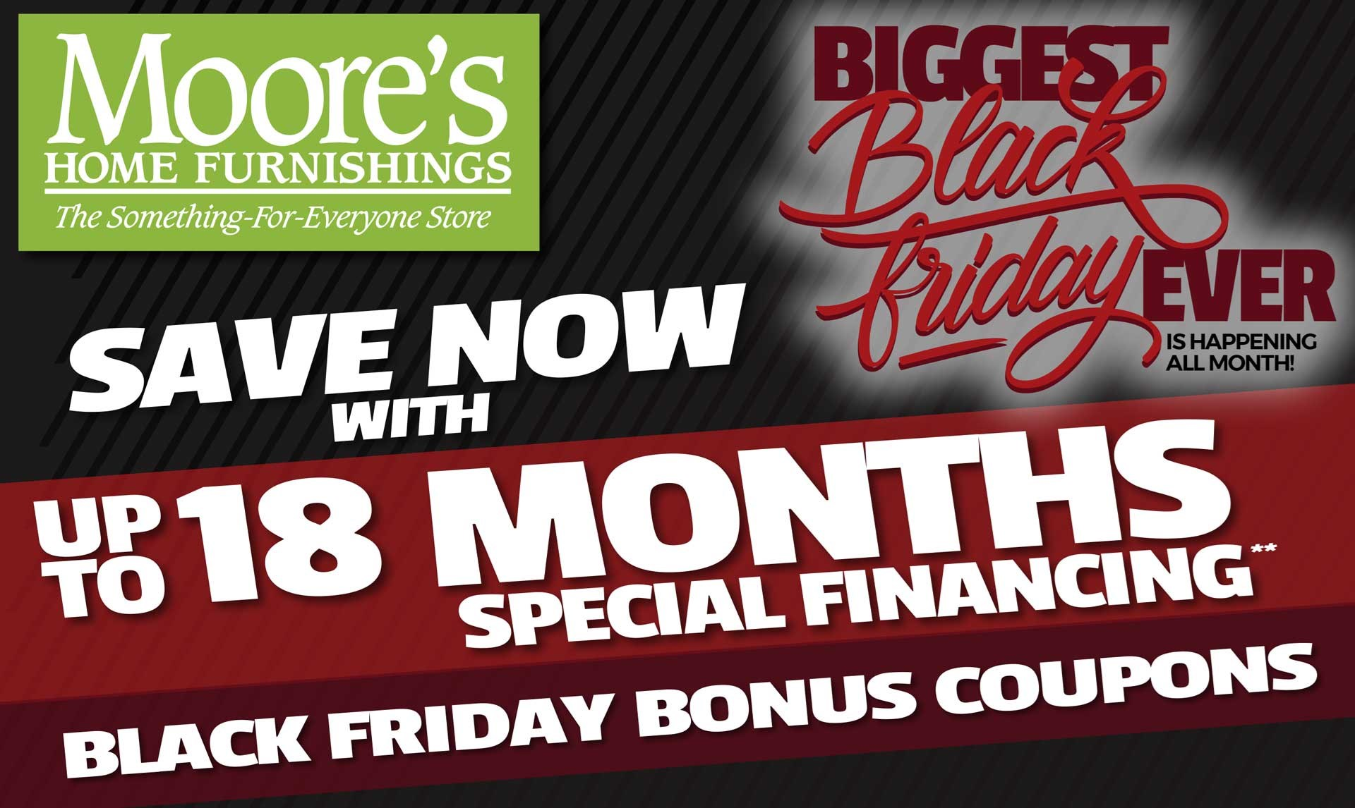 Moore's Black Friday! Save now with up to 18 months special financing**