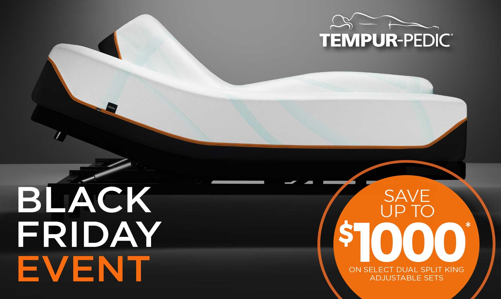 Tempurpedic Black Friday Event! Save up to a $1000 on select dual split king adjustable sets.