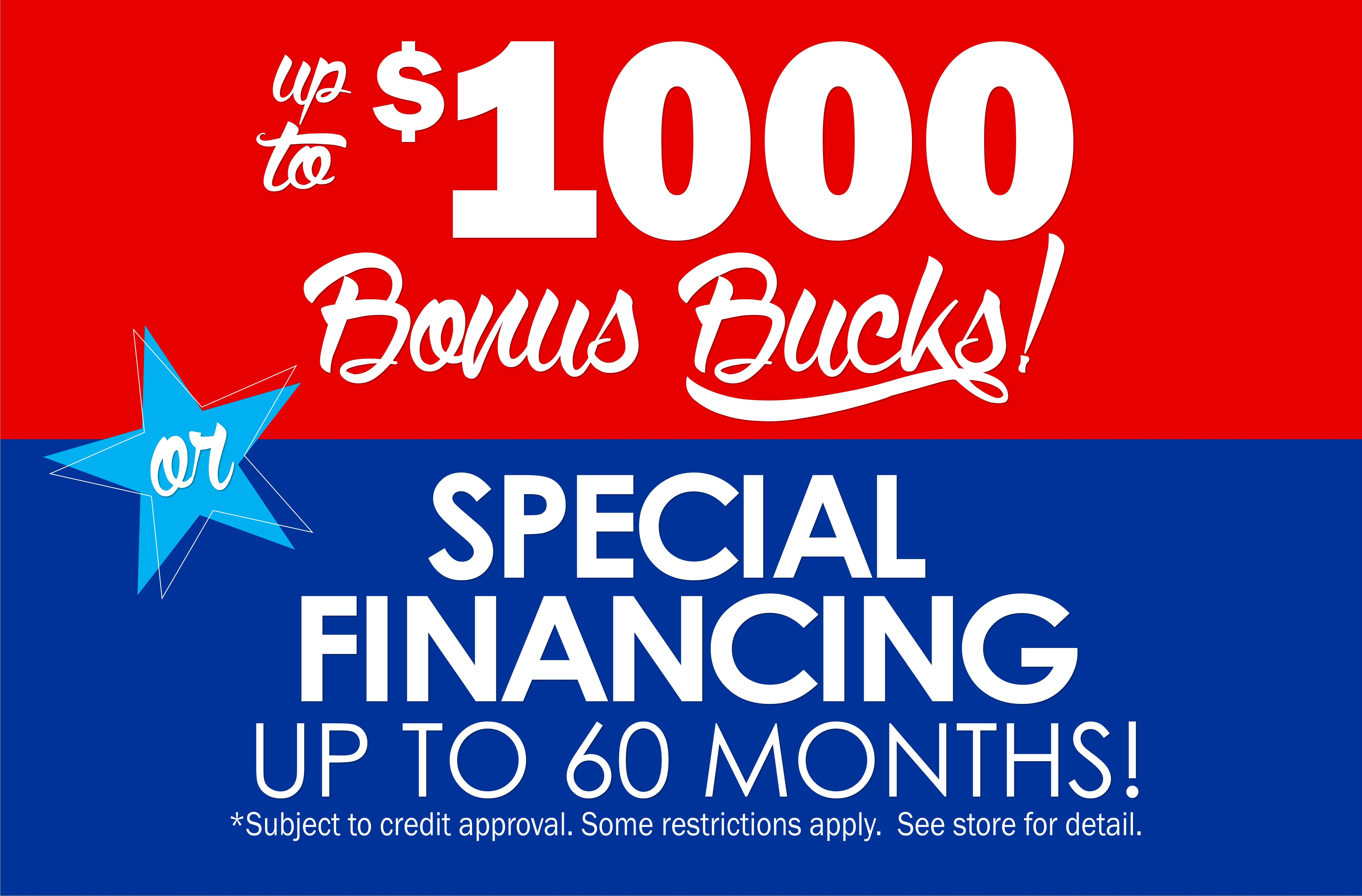 Up to $1000 Bonus Bucks or Special Financing up to 60 Months