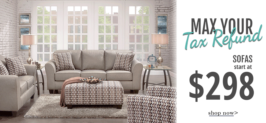 MAX your Tax Refund! Sofas starting at $298! Shop now!