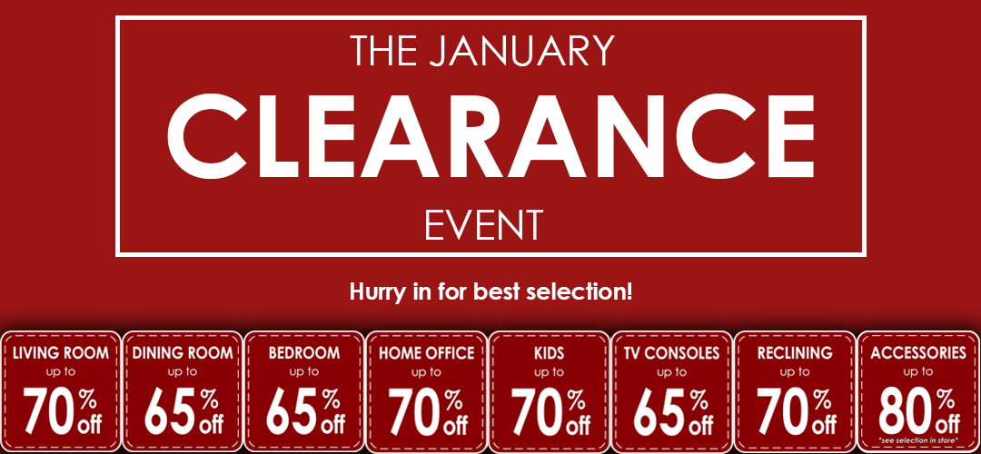 The January Clearance Event is on NOW! See selection in stores.