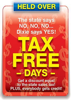 Tax Free Days at Dixie! Hurry in & Save!