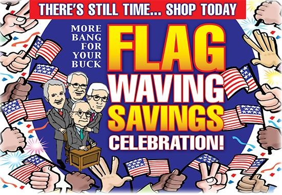 There is Still Time to Take Advantage of our 3 Massive Offers!  Don't Miss this Flag Waving Savings Celebration!