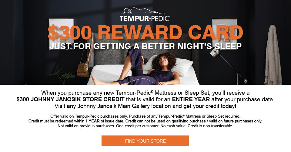 Get a $300 Store Credit with purchase of any Tempur-Pedic Mattress or Sleep Set
