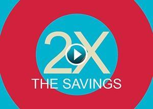 2 Times the Savings
