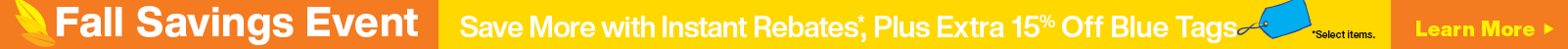 Fall Savings Event, Save more with instant rebates on select items.