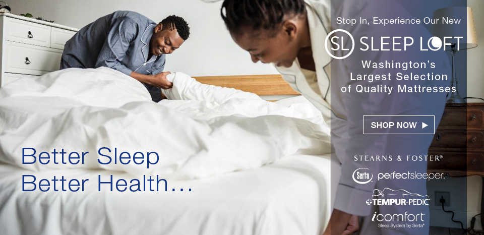 Visit our new sleep loft for the area's best selection of quality brand mattresses