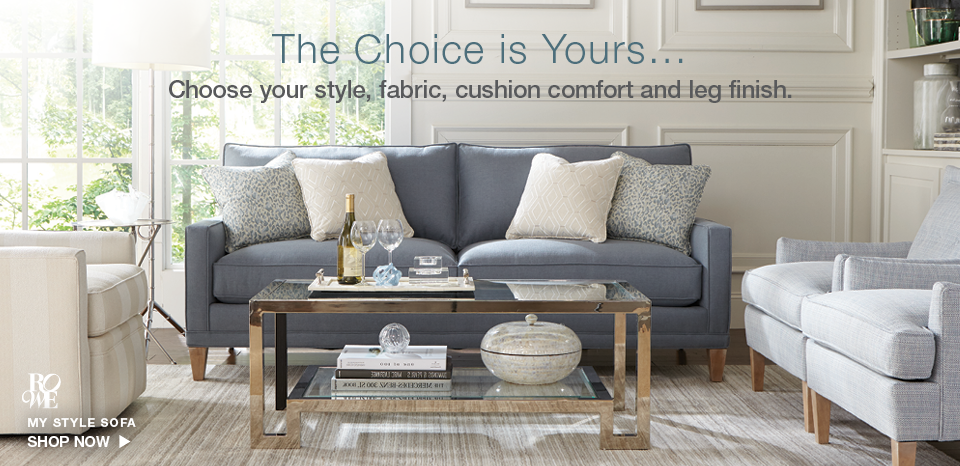 The choice is yours, choose your style, fabric, cushion comfort, shop My Style by Rowe