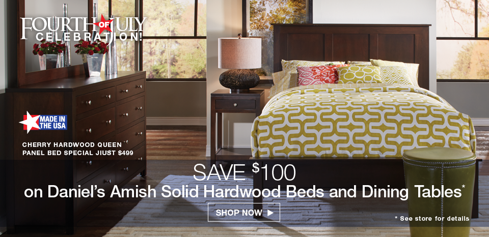 July 4th Special, Save $100 on Daniel's Amish beds and dining tables