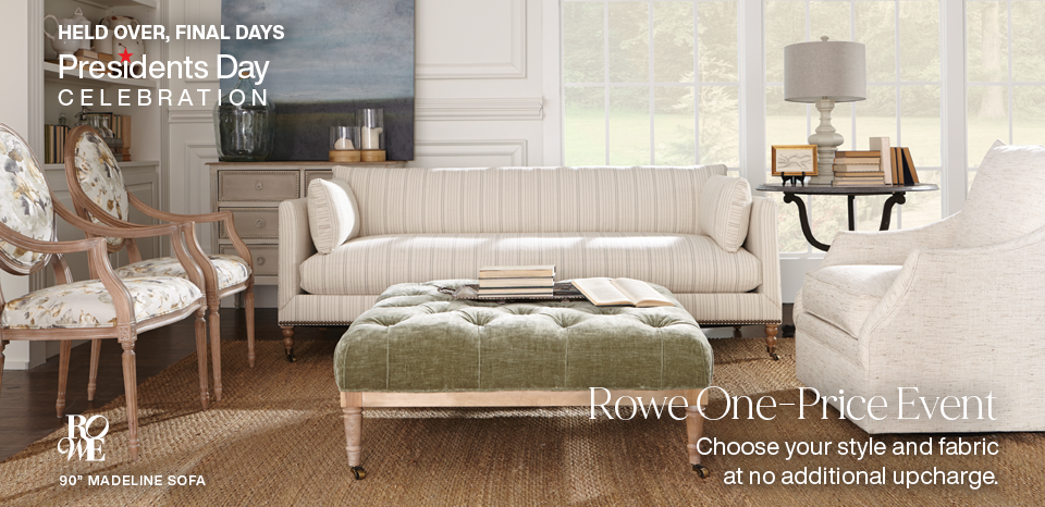 Rowe special, choose your style and fabric at no additional upcharge