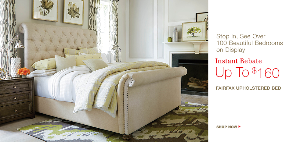 See over 100 beds on display. Save up to $160 on the Fairfax Upholstered bed