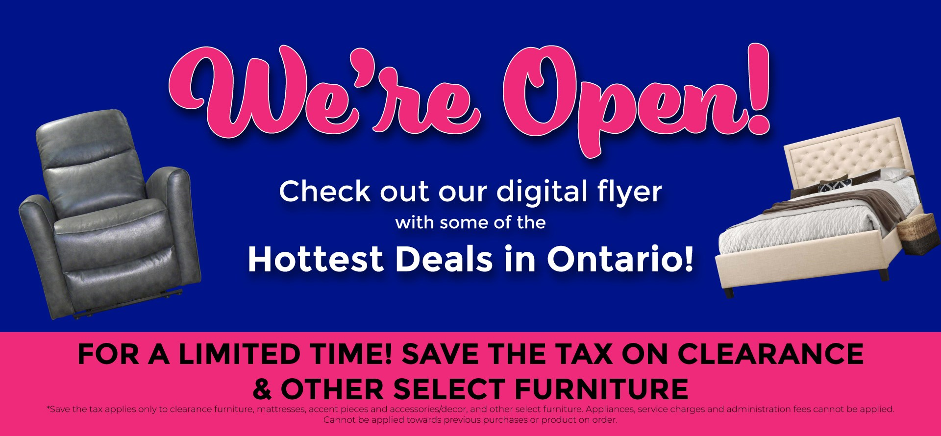 We're Open! Check out our digital flyer with some of the hottest deals in Ontario!