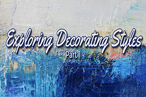 Decorating Styles: Part 1