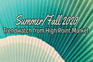 Summer/Fall 2020 Trendwatch from High Point Market