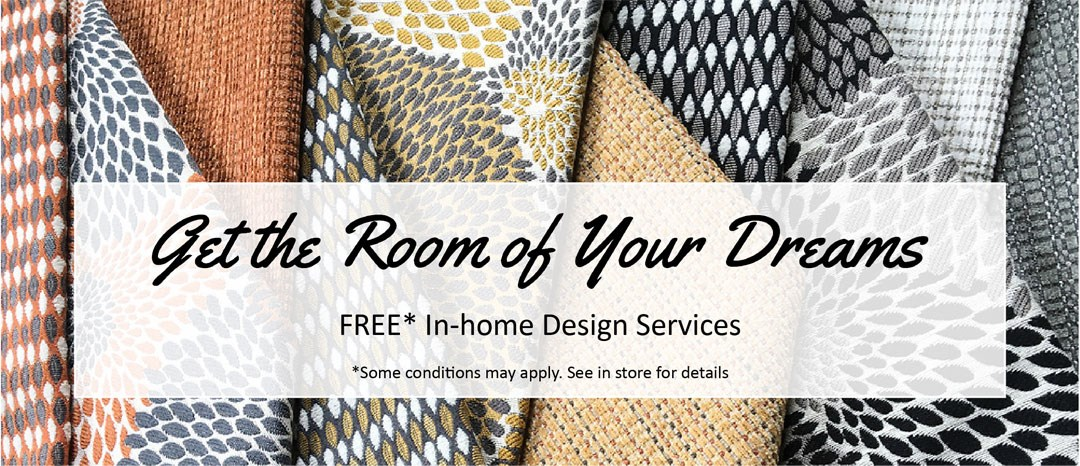 Get the room of your dreams. Freee in-home design services. Some conditions may apply. See in store for details.