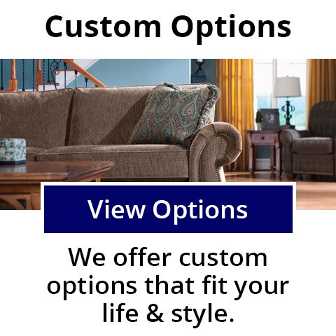 Custom Options - We offer custom options that fit your life and style.