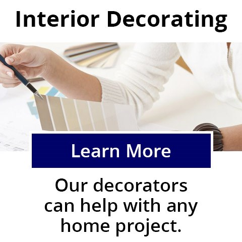 Interior Decorating - Our decorators can help with any home project.