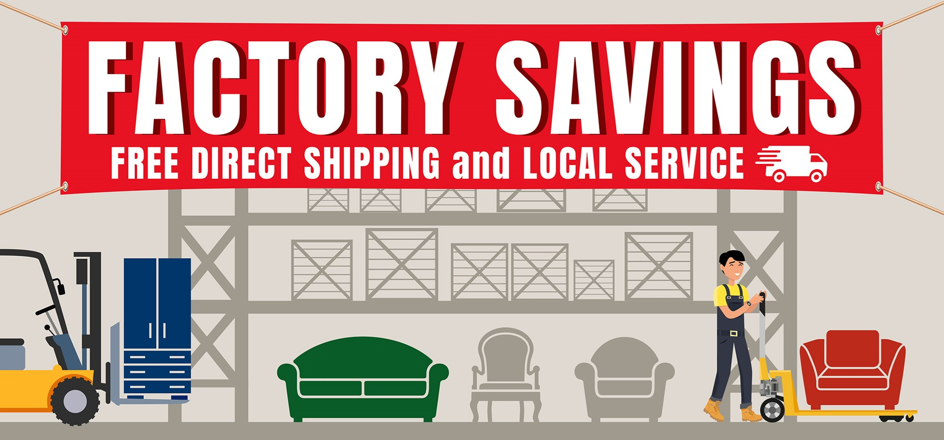 Factory Direct Savings | Direct shipping and local service