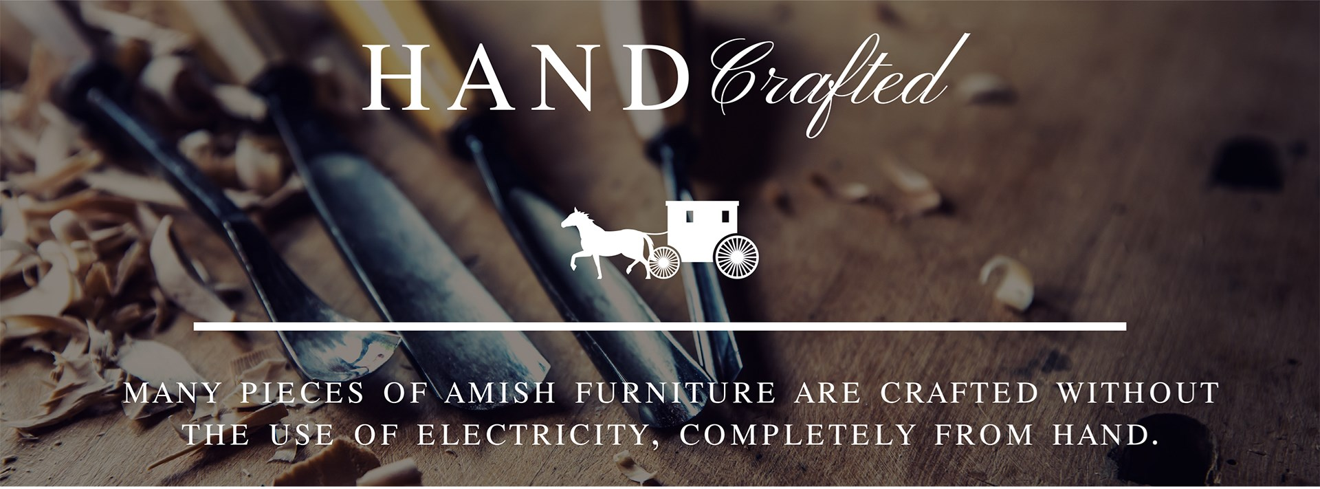 Hand Crafted | Many pieces of amish furniture are crafted without the use of electrcity, completely from hand