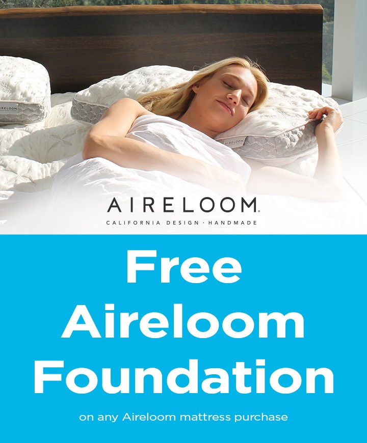 Free Aireloom foundation on any Aireloom mattress purchase; see store for details.