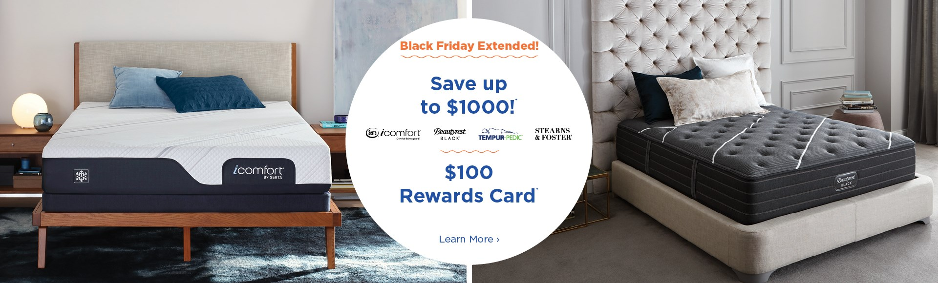 Black Friday Extended. Save up to $1000 on select mattresses. See store for details.