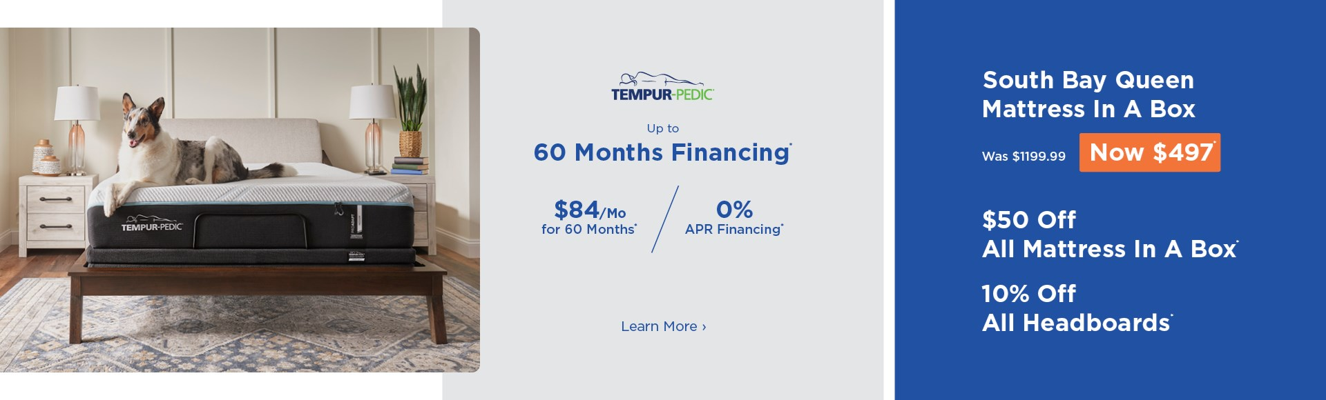 Up to 60 month financing on Tempurpedic and other special offers. See store for details.