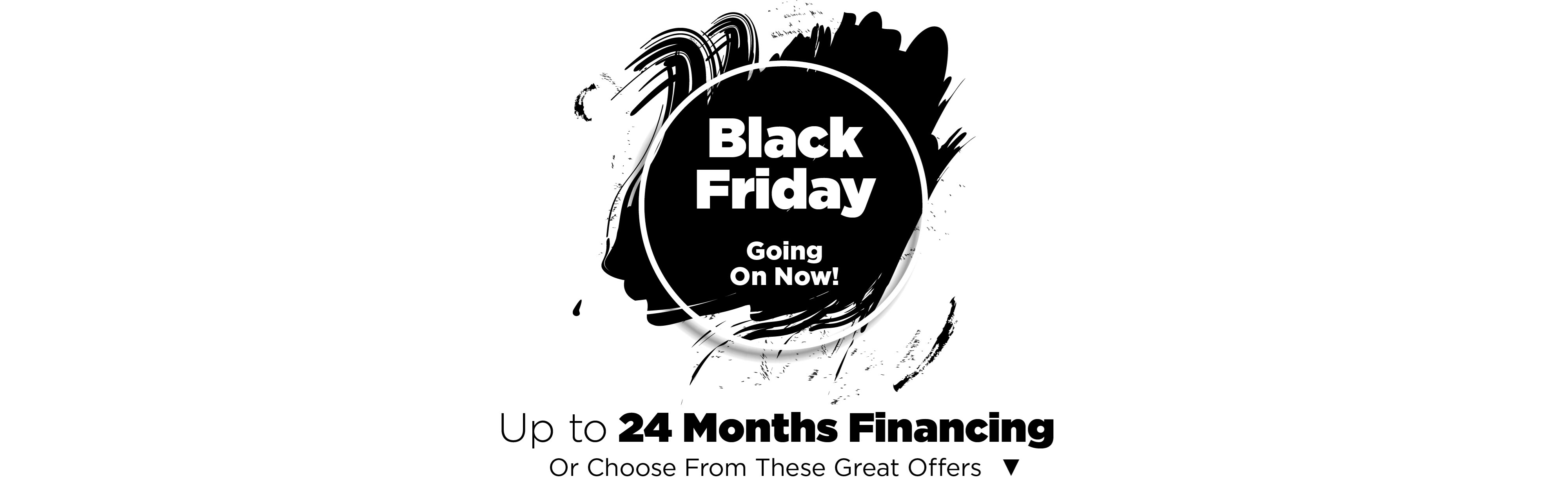 Up to 24 months financing or vendor promotions; see store for details.