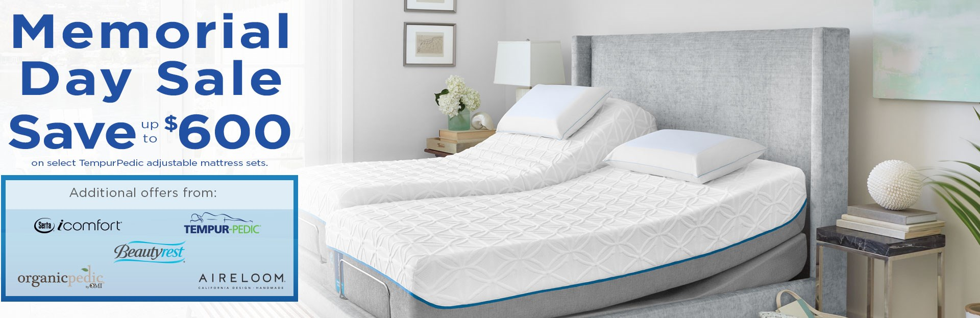 Memorial day sale; save up to $600 on select TempurPedic adjustable mattress sets. See store for details.