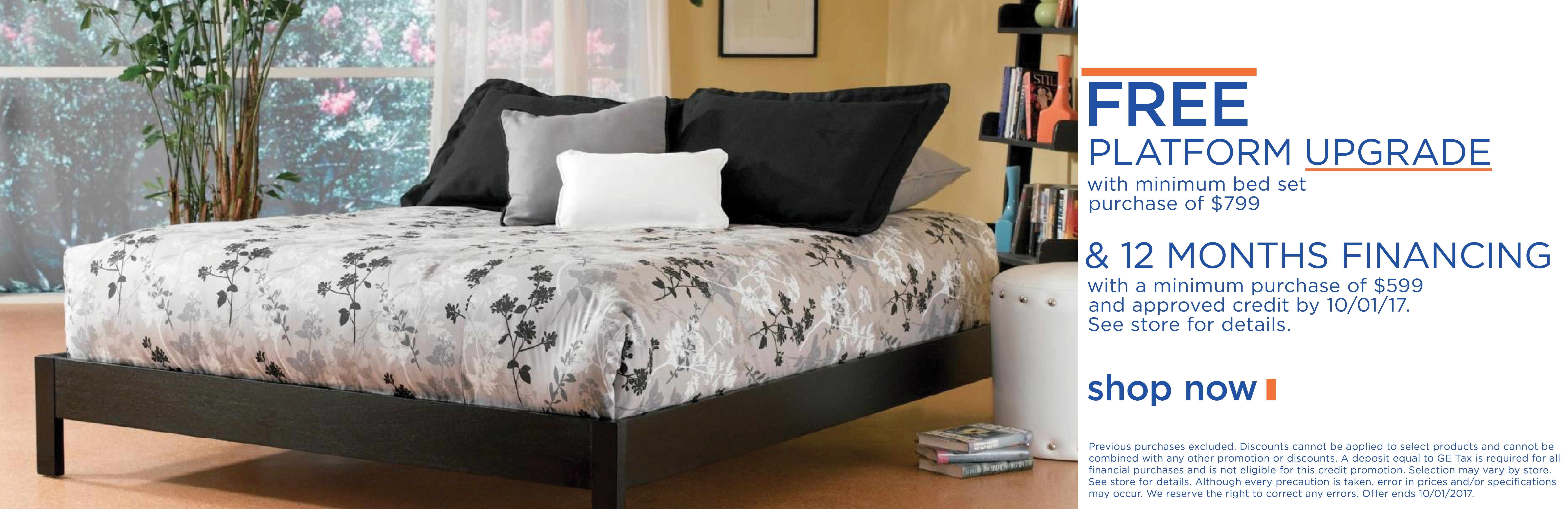 Free platform upgrade with minimum bed set purchase of $799; special financing available. See store for details.