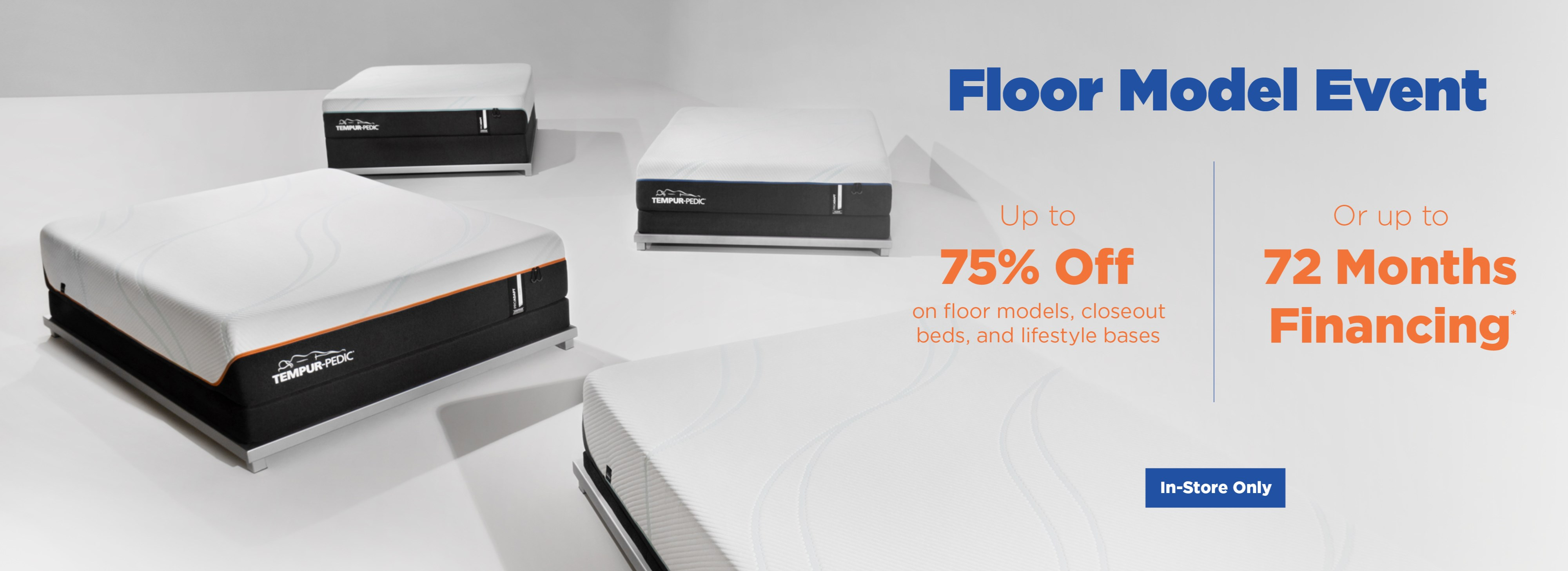 Up to 75% off floor models, closeout beds, and lifestyle bases, or ask about up to 72 months financing; see store for details.