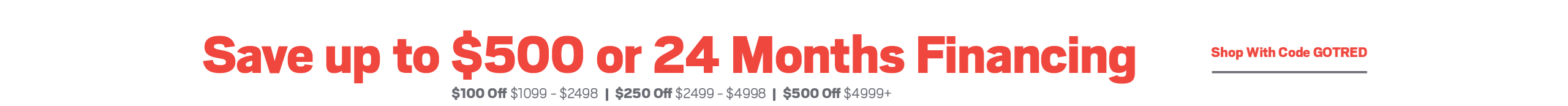 Save up to $500 (use code GOTRED) or ask about 24 months financing; see store for details.